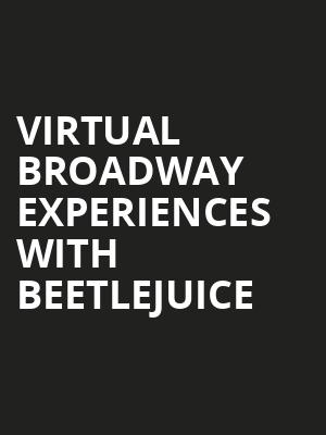 Virtual Broadway Experiences with BEETLEJUICE, Virtual Experiences for Bozeman, Bozeman